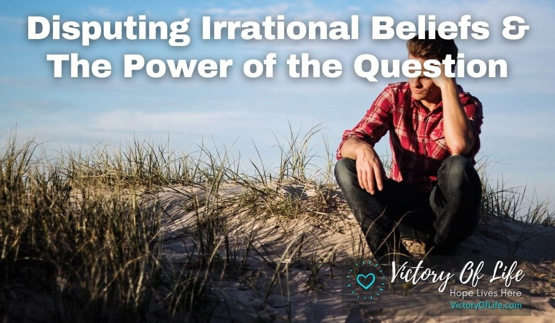 Disputing Irrational Beliefs & The Power of the Question
