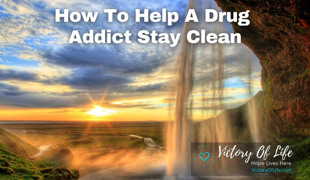 How To Help A Drug Addict Stay Clean